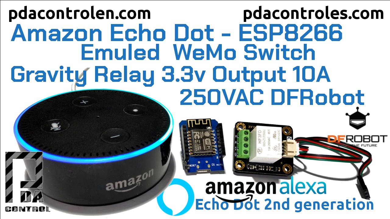 Prueba rapida Amazon Echo Dot (Alexa): ESP8266 WEMOS  Rele 3v DFRobot – Emulando  WeMo Switch